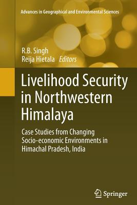 Livelihood Security in Northwestern Himalaya: Case Studies from Changing Socio-Economic Environments in Himachal Pradesh, India - Singh, R B (Editor), and Hietala, Reija (Editor)