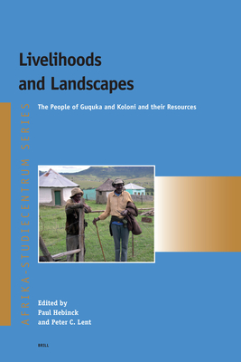 Livelihoods and Landscapes: The People of Guquka and Koloni and Their Resources - Hebinck, Paul (Editor), and Lent, Peter (Editor)