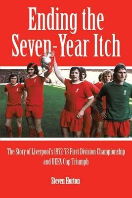 Liverpool FC: Ending the Seven Year Itch: The Story of the 1972-73 1st Division Championship and UEFA Cup Triumph - Horton, Steven