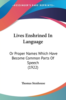 Lives Enshrined in Language: Or Proper Names Which Have Become Common Parts of Speech (1922) - Stenhouse, Thomas