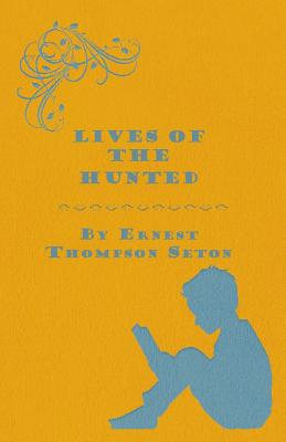 Lives of the Hunted - Seton, Ernest Thompson