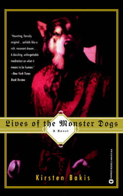 Lives of the Monster Dogs - Bakis, Kirsten, and Pira, Cleo (Preface by)