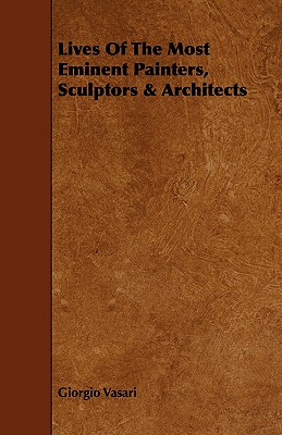 Lives of the Most Eminent Painters, Sculptors & Architects - Vasari, Giorgio