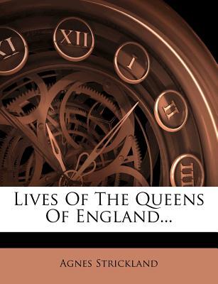 Lives of the Queens of England - Strickland, Agnes