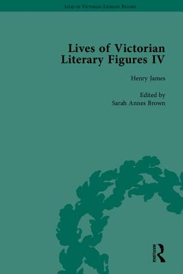 Lives of Victorian Literary Figures, Part IV: Henry James, Edith Wharton and Oscar Wilde by Their Contemporaries - Brown, Sarah Annes