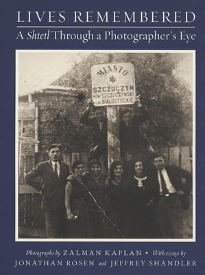 Lives Remembered: A Shtetl Through a Photographer's Eye - Levine, Louis D (Editor), and Kaplan, Zalman (Photographer), and Rosen, Jonathan