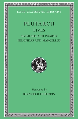 Lives, Volume V: Agesilaus and Pompey. Pelopidas and Marcellus - Plutarch, and Perrin, Beradotte (Translated by), and Perrin, Bernadotte (Translated by)