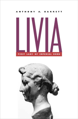 Livia: First Lady of Imperial Rome - Barrett, Anthony A