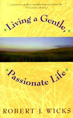 Living a Gentle, Passionate Life - Wicks, Robert J, PhD