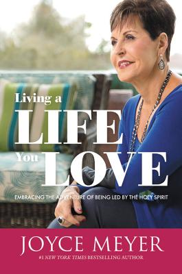 Living a Life You Love: Embracing the Adventure of Being Led by the Holy Spirit - Meyer, Joyce