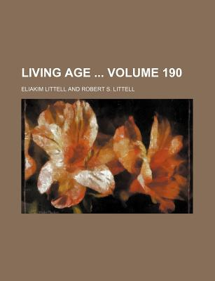 Living Age Volume 190 - Littell, Eliakim