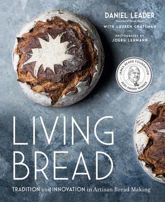 Living Bread: Tradition and Innovation in Artisan Bread Making - Leader, Daniel, and Chattman, Lauren