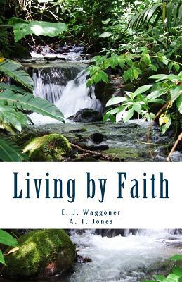 Living by Faith - Waggoner, E J, and Jones, A T
