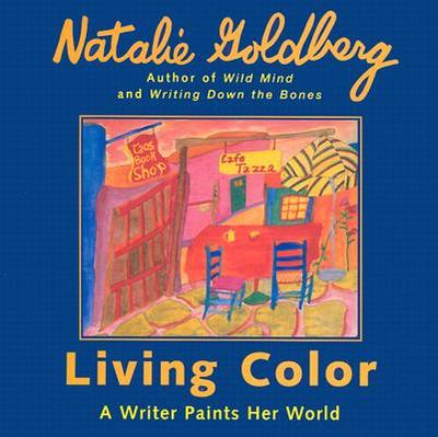 Living Color: A Writer Paints Her Words - Goldberg, Natalie