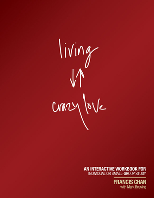 Living Crazy Love: An Interactive Workbook for Individual or Small-Group Study - Chan, Francis, and Beuving, Mark
