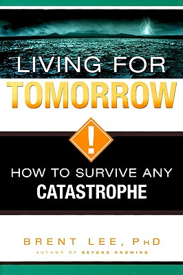 Living for Tomorrow: How to Survive Any Catastrophe - Lee, Brent