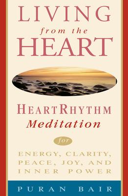 Living from the Heart: Heart Rhythm Meditation for Energy, Clarity, Peace, Joy, and Inner Power - Bair, Puran Khan