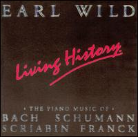 Living History: The Piano Music of Bach, Schumann, Scriabin & Franck - Earl Wild (piano)