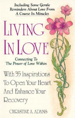 Living in Love: Connecting to the Power of Love Within - Adams, Christine A