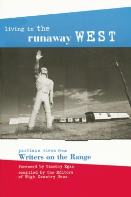 Living in the Runaway West: Partisan Views from Writers on the Range - High Country News (Editor)