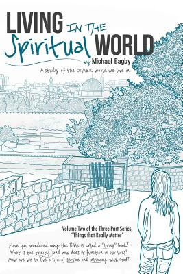 Living in the Spiritual World: A Study of the Other World We Live in - Bagby, Michael, Dds, PhD, and Smith, Dr Randall, and Bagby, Laura Uyeda