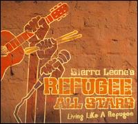 Living Like a Refugee - Sierra Leone Refugee All Stars