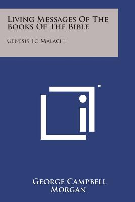 Living Messages of the Books of the Bible: Genesis to Malachi - Morgan, George Campbell