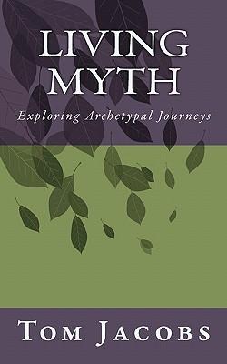 Living Myth - Jacobs, Tom