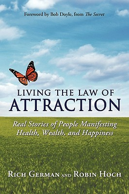 Living the Law of Attraction: Real Stories of People Manifesting Health, Wealth, and Happiness - German, Rich, and Hoch, Robin