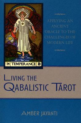 Living the Qabalistic Tarot: Applying an Ancient Oracle to the Challenges of Modern Life - Jayanti, Amber
