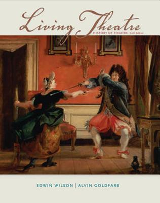 Living Theatre: History of Theatre - Wilson, Edwin, and Goldfarb, Alvin, Mr.