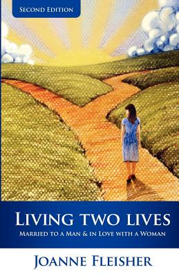 Living Two Lives: Married to a Man & In Love with a Woman - Fleisher, Joanne