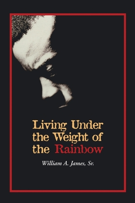 Living Under the Weight of the Rainbow - James Sr, William A