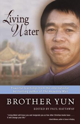 Living Water: Powerful Teachings from the International Bestselling Author of the Heavenly Man - Brother Yun, and Hattaway, Paul (Editor)