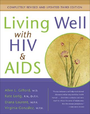 Living Well with HIV and AIDS - Gifford, Allen L, and Lorig, Kate, Dr., RN, and Laurent, Diana, Dr., MPH