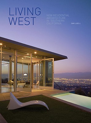 Living West: New Residential Architecture in Southern California - Lubell, Sam