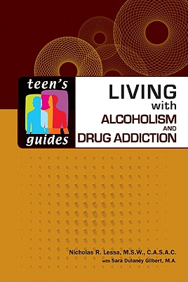 Living with Alcoholism and Drug Addiction - Lessa, Nicholas R, and Gilbert, Sara Dulaney