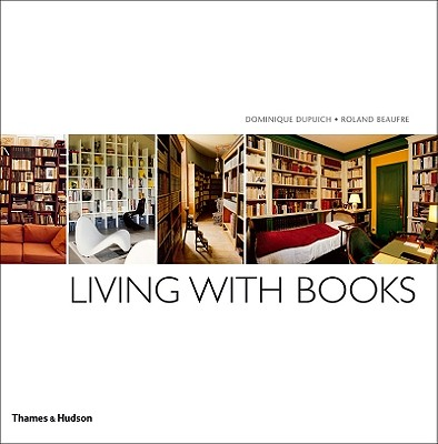 Living with Books - Dupuich, Dominique, and Beaufre, Roland (Photographer)