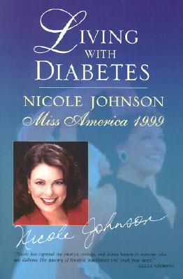 Living with Diabetes: Nicole Johnson: Miss America 1999 - Johnson, Nicole