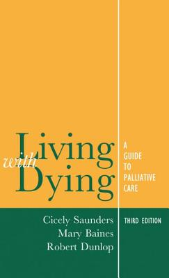 Living with Dying: A Guide for Palliative Care - Saunders, Cicely M, and Baines, Mary, and Dunlop, Robert J