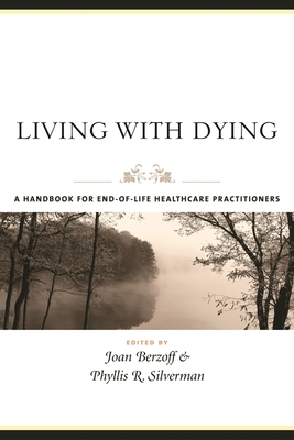 Living with Dying: A Handbook for End-Of-Life Healthcare Practitioners - Berzoff, Joan, Professor (Editor), and Silverman, Phyllis Rolfe (Editor)