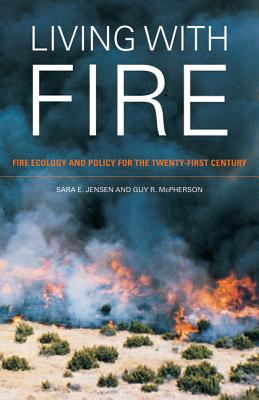 Living with Fire: Fire Ecology and Policy for the Twenty-First Century - Jensen, Sara E, and McPherson, Guy R