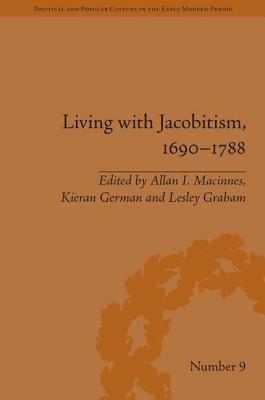 Living with Jacobitism, 1690-1788: The Three Kingdoms and Beyond - MacInnes, Allan I., and German, Kieran (Editor), and Graham, Lesley (Editor)