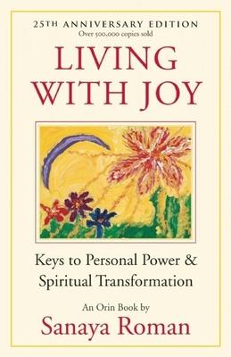 Living with Joy: Keys to Personal Power & Spiritual Transformation - Roman, Sanaya