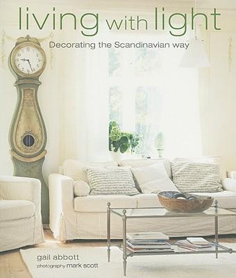 Living with Light: Decorating the Scandinavian Way - Abbott, Gail, and Scott, Mark (Photographer)