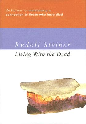 Living with the Dead: Meditations for Maintaining a Connection to Those Who Have Died - Steiner, Rudolf