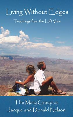 Living Without Edges: Teachings from the Loft View - Nelson, Jacque, and Nelson, Don