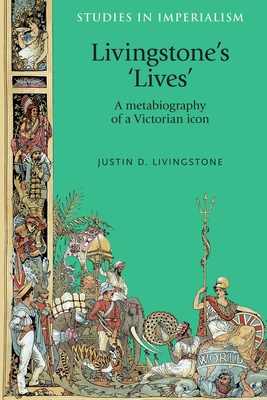 Livingstone'S 'Lives': A Metabiography of a Victorian Icon - Livingstone, Justin D.