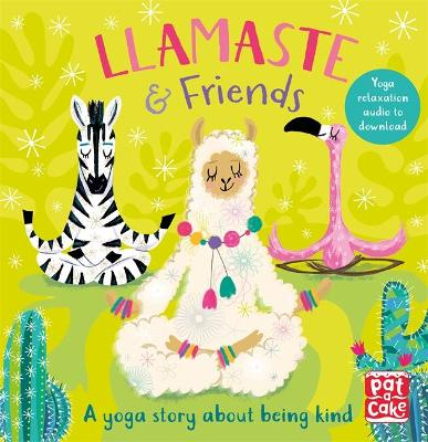 Llamaste and Friends: A Yoga Story - Pat-a-Cake, and Tempest, Annabel (Illustrator)