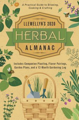 Llewellyn's 2020 Herbal Almanac: A Practical Guide to Growing, Cooking & Crafting - Henderson, Jill, and Kambos, James, and VILIM, Kathy